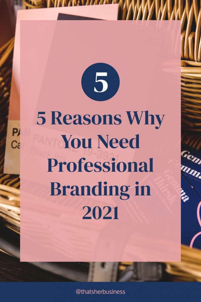 5 Reasons Why You Need Professional Branding in 2021