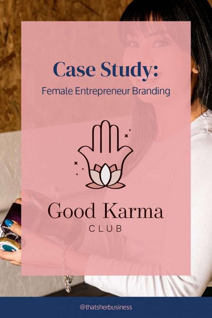 Case Study: Female Entrepreneur Branding - Good Karma Club - @thatsherbusiness